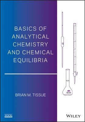 Basics of Analytical Chemistry and Chemical Equilibria By Tissue, Brian M.